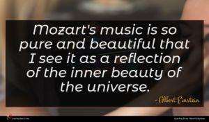 Albert Einstein quote : Mozart's music is so ...