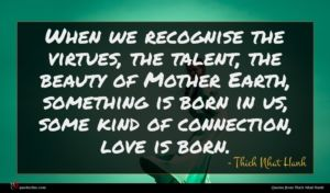 Thich Nhat Hanh quote : When we recognise the ...