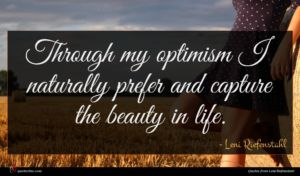 Leni Riefenstahl quote : Through my optimism I ...