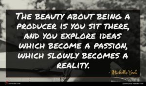 Michelle Yeoh quote : The beauty about being ...