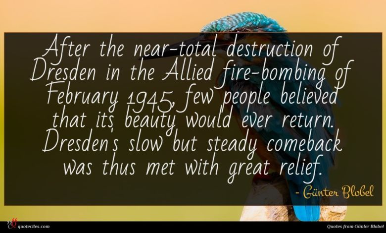 Photo of Günter Blobel quote : After the near-total destruction …
