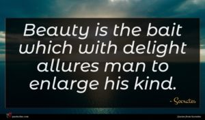 Socrates quote : Beauty is the bait ...