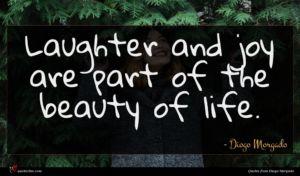 Diogo Morgado quote : Laughter and joy are ...
