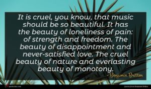 Benjamin Britten quote : It is cruel you ...