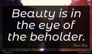 Oliver Platt quote : Beauty is in the ...