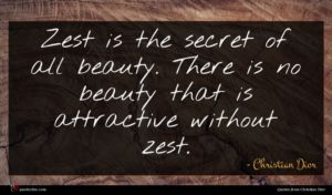 Christian Dior quote : Zest is the secret ...