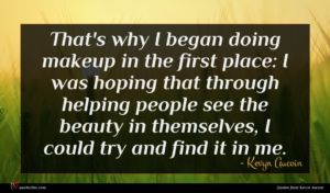 Kevyn Aucoin quote : That's why I began ...