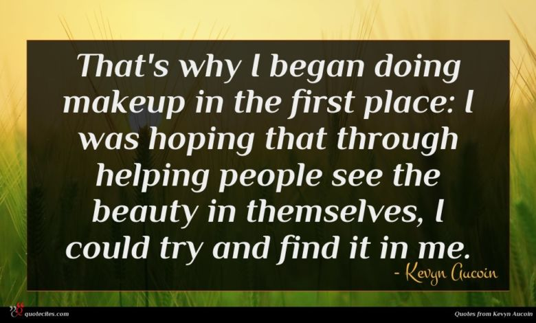 That's why I began doing makeup in the first place: I was hoping that through helping people see the beauty in themselves, I could try and find it in me.