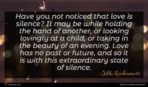 Jiddu Krishnamurti quote : Have you not noticed ...