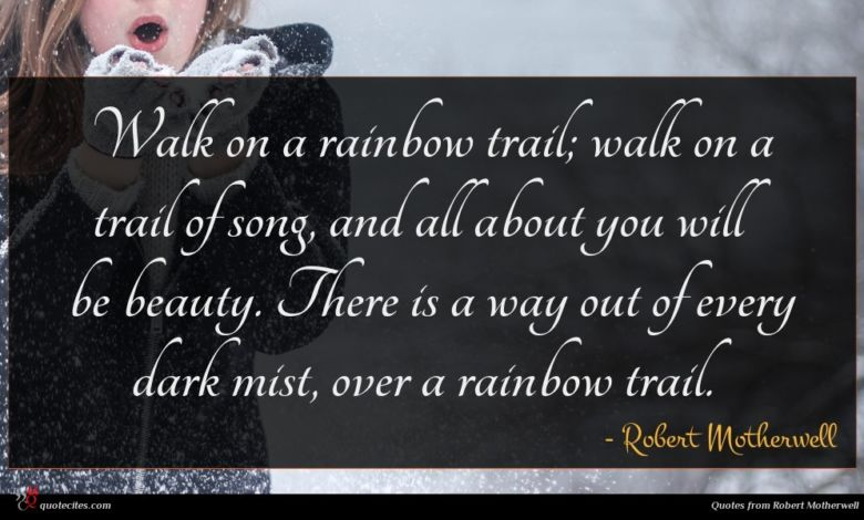 Photo of Robert Motherwell quote : Walk on a rainbow …