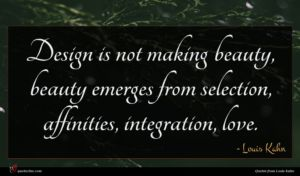 Louis Kahn quote : Design is not making ...