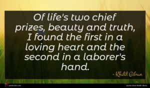 Khalil Gibran quote : Of life's two chief ...