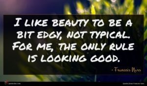 Francois Nars quote : I like beauty to ...