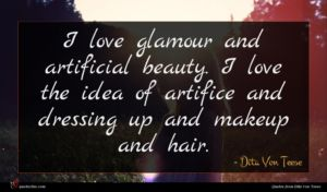Dita Von Teese quote : I love glamour and ...