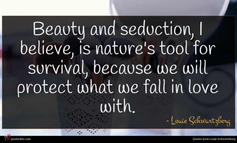 Photo of Louie Schwartzberg quote : Beauty and seduction I …