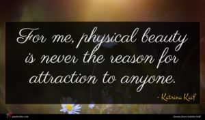 Katrina Kaif quote : For me physical beauty ...