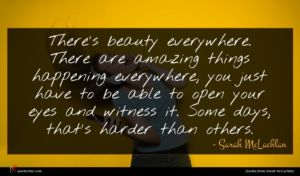 Sarah McLachlan quote : There's beauty everywhere There ...