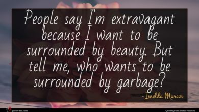 Photo of Imelda Marcos quote : People say I'm extravagant …