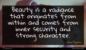 Jane Seymour quote : Beauty is a radiance ...