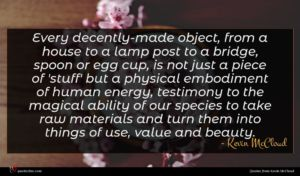 Kevin McCloud quote : Every decently-made object from ...
