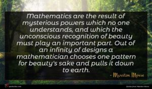 Marston Morse quote : Mathematics are the result ...