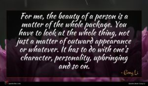 Gong Li quote : For me the beauty ...