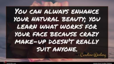Photo of Caroline Winberg quote : You can always enhance …