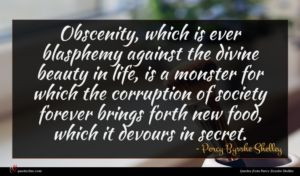 Percy Bysshe Shelley quote : Obscenity which is ever ...
