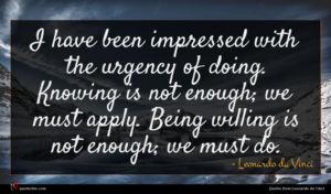Leonardo da Vinci quote : I have been impressed ...