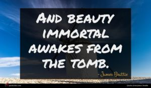 James Beattie quote : And beauty immortal awakes ...