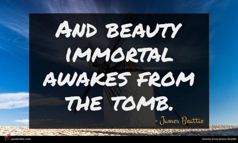 Photo of James Beattie quote : And beauty immortal awakes …
