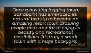 Nate Holland quote : Once a bustling logging ...