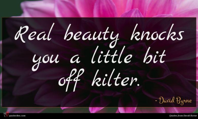 Real beauty knocks you a little bit off kilter.