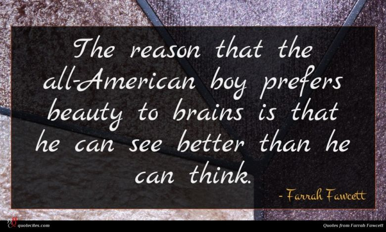 The reason that the all-American boy prefers beauty to brains is that he can see better than he can think.