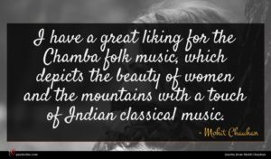 Mohit Chauhan quote : I have a great ...