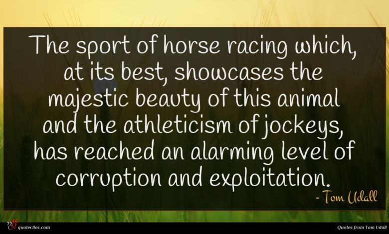 The sport of horse racing which, at its best, showcases the majestic beauty of this animal and the athleticism of jockeys, has reached an alarming level of corruption and exploitation.