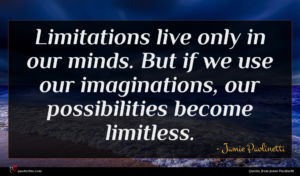 Jamie Paolinetti quote : Limitations live only in ...