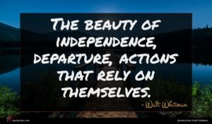 Walt Whitman quote : The beauty of independence ...