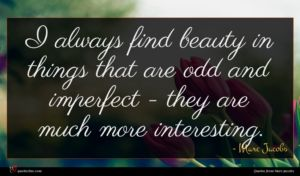 Marc Jacobs quote : I always find beauty ...