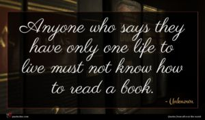 Unknown quote : Anyone who says they ...
