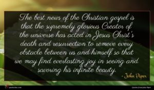 John Piper quote : The best news of ...