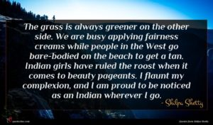 Shilpa Shetty quote : The grass is always ...