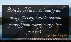 Brin-Jonathan Butler quote : Both for Havana's beauty ...