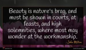 John Milton quote : Beauty is nature's brag ...