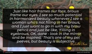 Michelle Phan quote : Just like hair frames ...