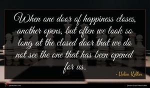 Helen Keller quote : When one door of ...