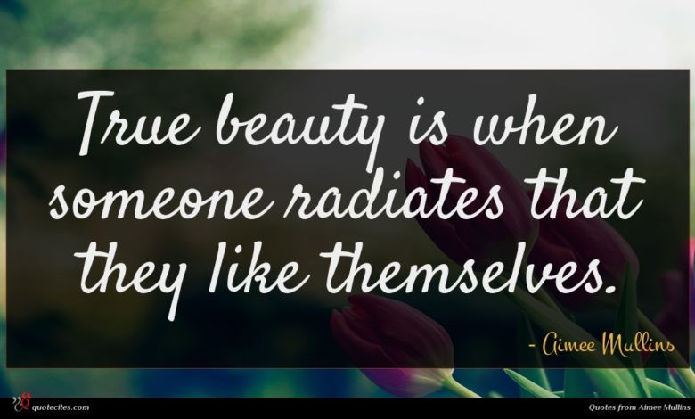 True beauty is when someone radiates that they like themselves.