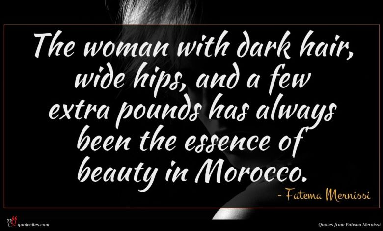 The woman with dark hair, wide hips, and a few extra pounds has always been the essence of beauty in Morocco.