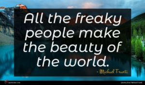 Michael Franti quote : All the freaky people ...