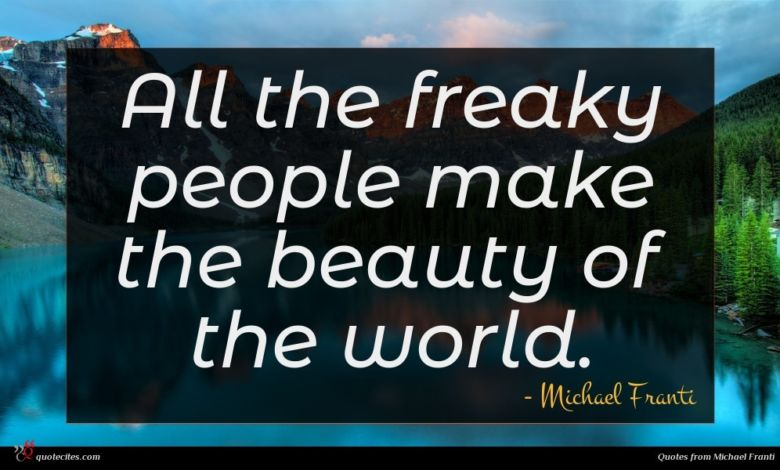 Photo of Michael Franti quote : All the freaky people …